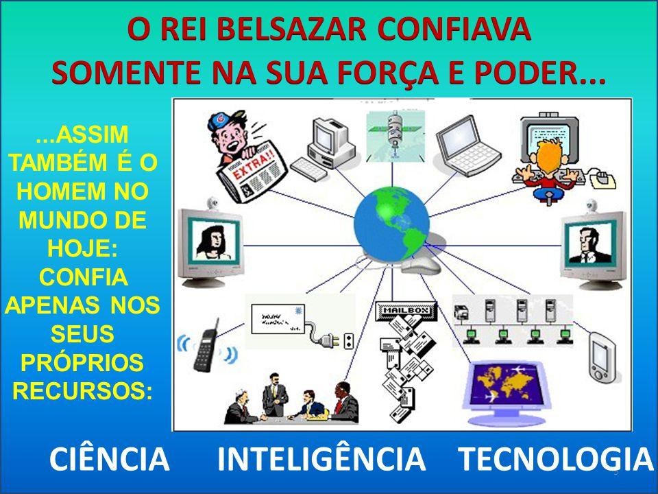O REI BELSAZAR CONFIAVA SOMENTE NA SUA FORÇA E PODER...