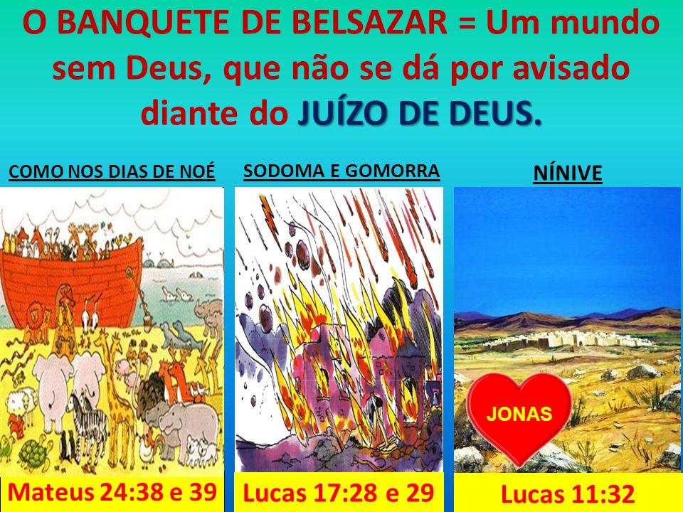 O BANQUETE DE BELSAZAR = Um mundo sem Deus, que não se dá por avisado diante do JUÍZO DE DEUS.