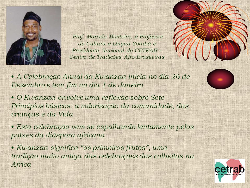 Prof. Marcelo Monteiro, é Professor de Cultura e Língua Yorubá e Presidente Nacional do CETRAB – Centro de Tradições Afro-Brasileiras