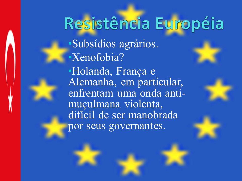 Resistência Européia Subsídios agrários. Xenofobia