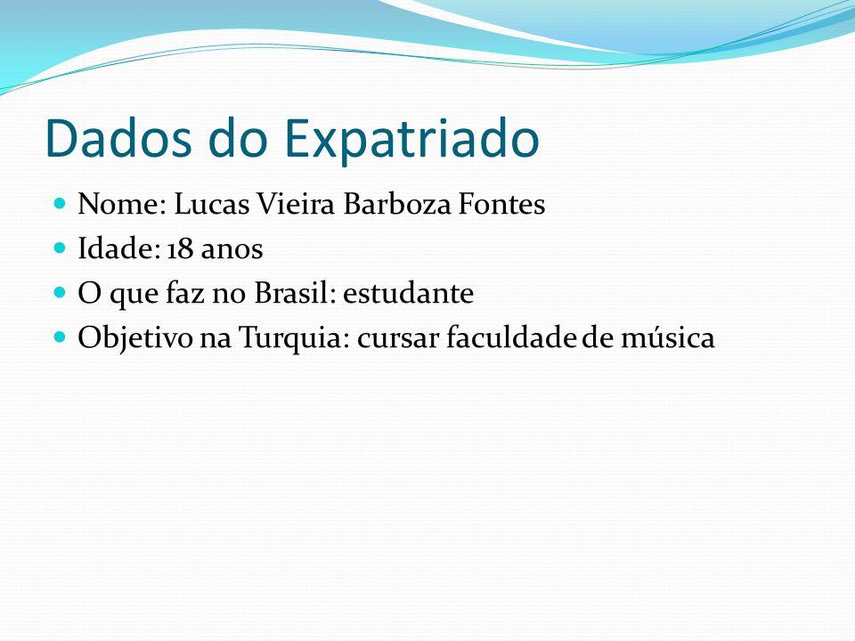 Dados do Expatriado Nome: Lucas Vieira Barboza Fontes Idade: 18 anos