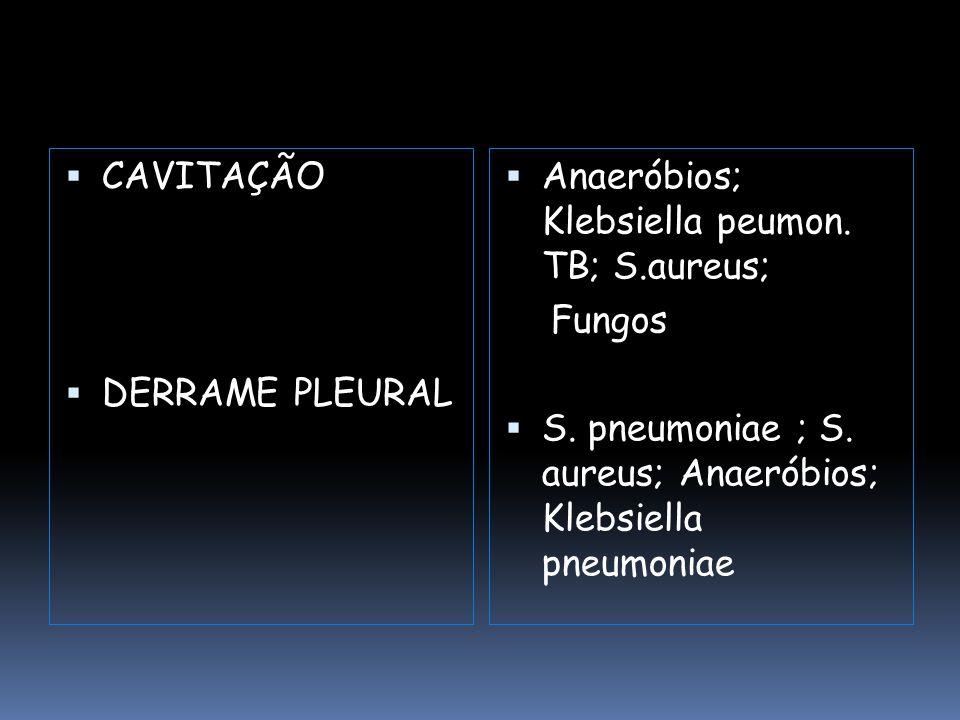 CAVITAÇÃO DERRAME PLEURAL. Anaeróbios; Klebsiella peumon.