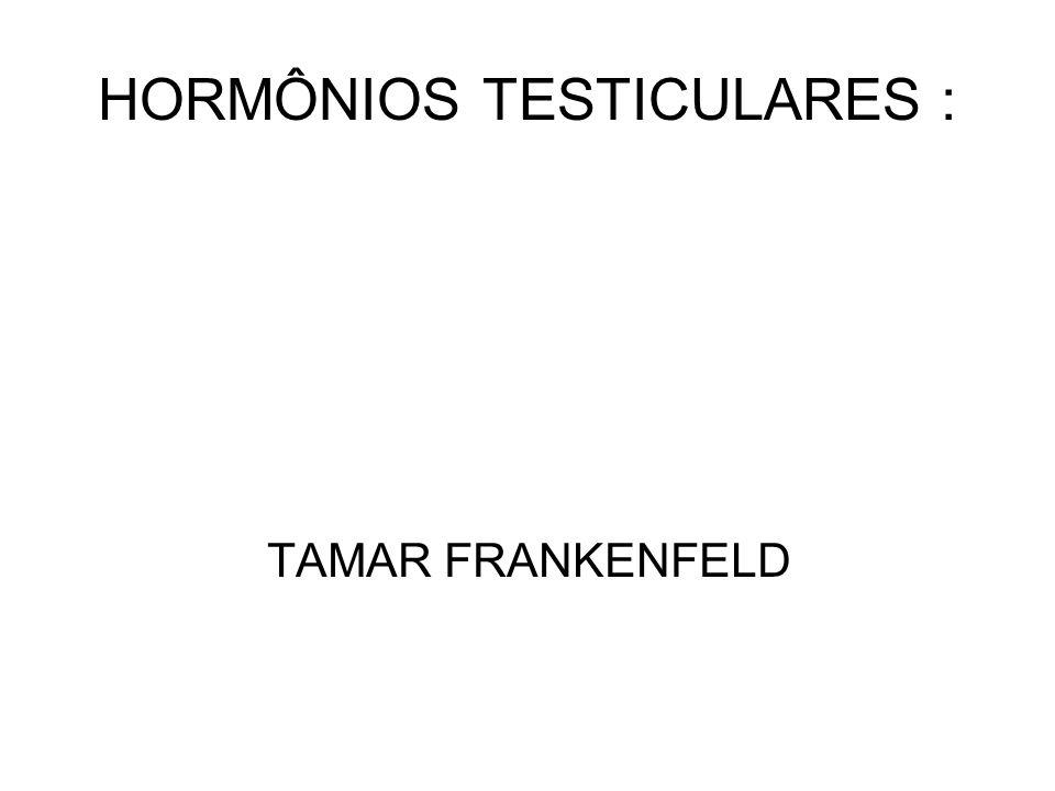 HORMÔNIOS TESTICULARES :