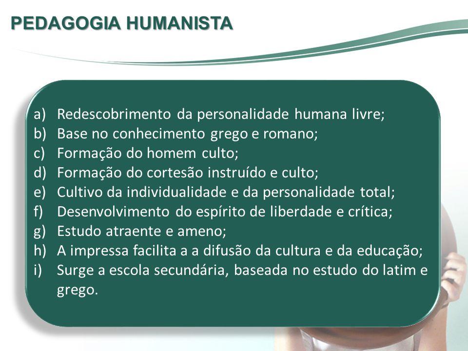 PEDAGOGIA HUMANISTA Redescobrimento da personalidade humana livre;