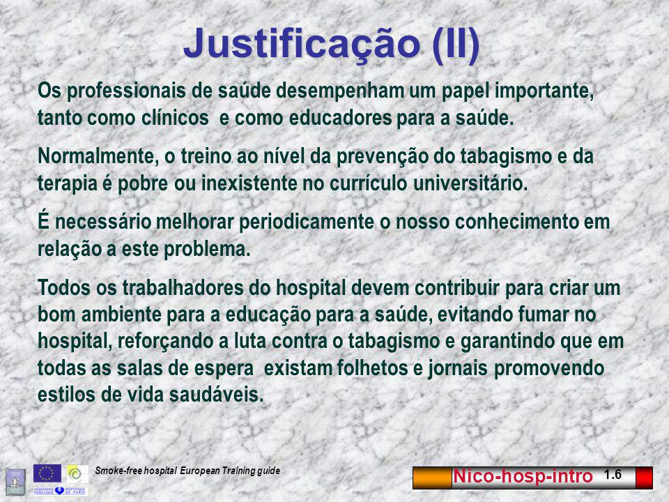 Justificação (II) Os professionais de saúde desempenham um papel importante, tanto como clínicos e como educadores para a saúde.