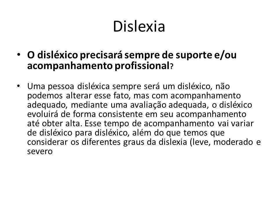 Dislexia O disléxico precisará sempre de suporte e/ou acompanhamento profissional