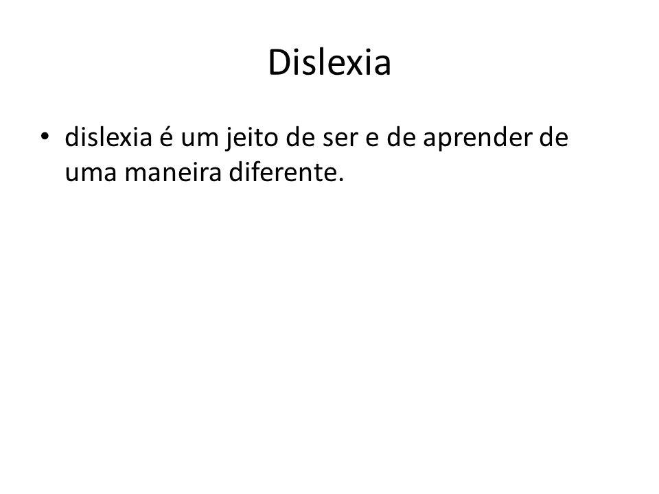 Dislexia dislexia é um jeito de ser e de aprender de uma maneira diferente.