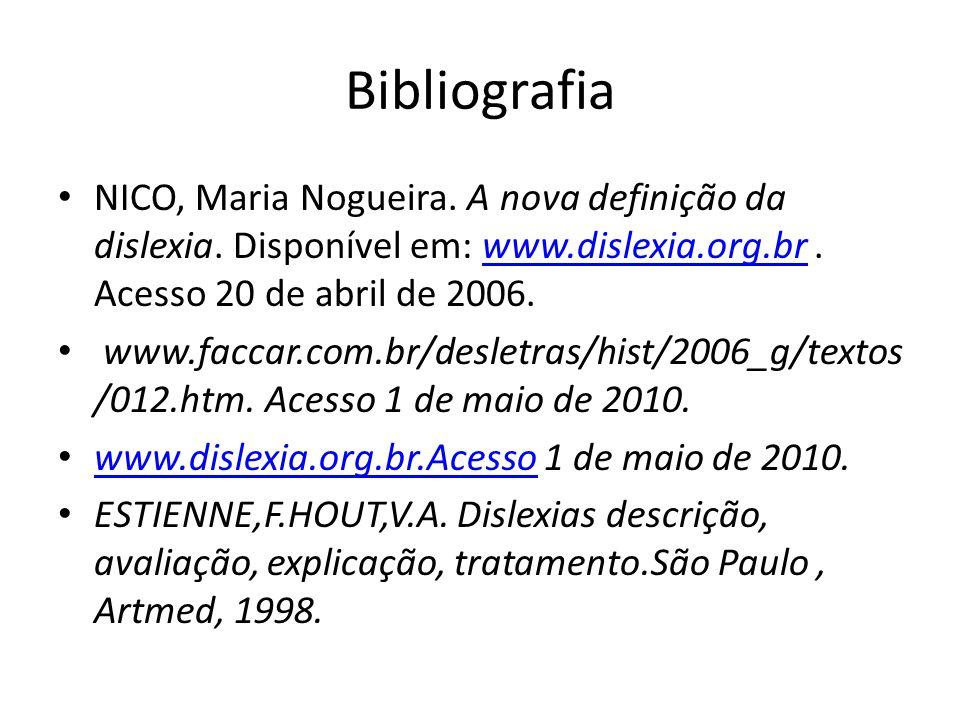 Bibliografia NICO, Maria Nogueira. A nova definição da dislexia. Disponível em: www.dislexia.org.br . Acesso 20 de abril de 2006.