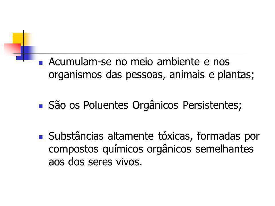 Acumulam-se no meio ambiente e nos organismos das pessoas, animais e plantas;