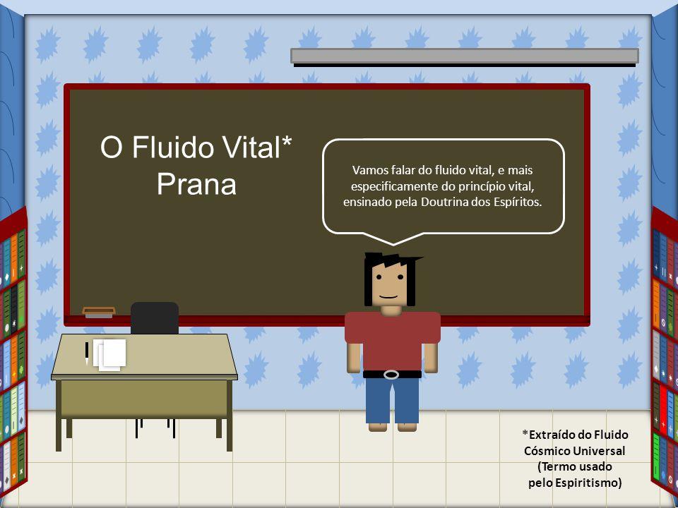 O Fluido Vital* Prana. Vamos falar do fluido vital, e mais especificamente do princípio vital, ensinado pela Doutrina dos Espíritos.