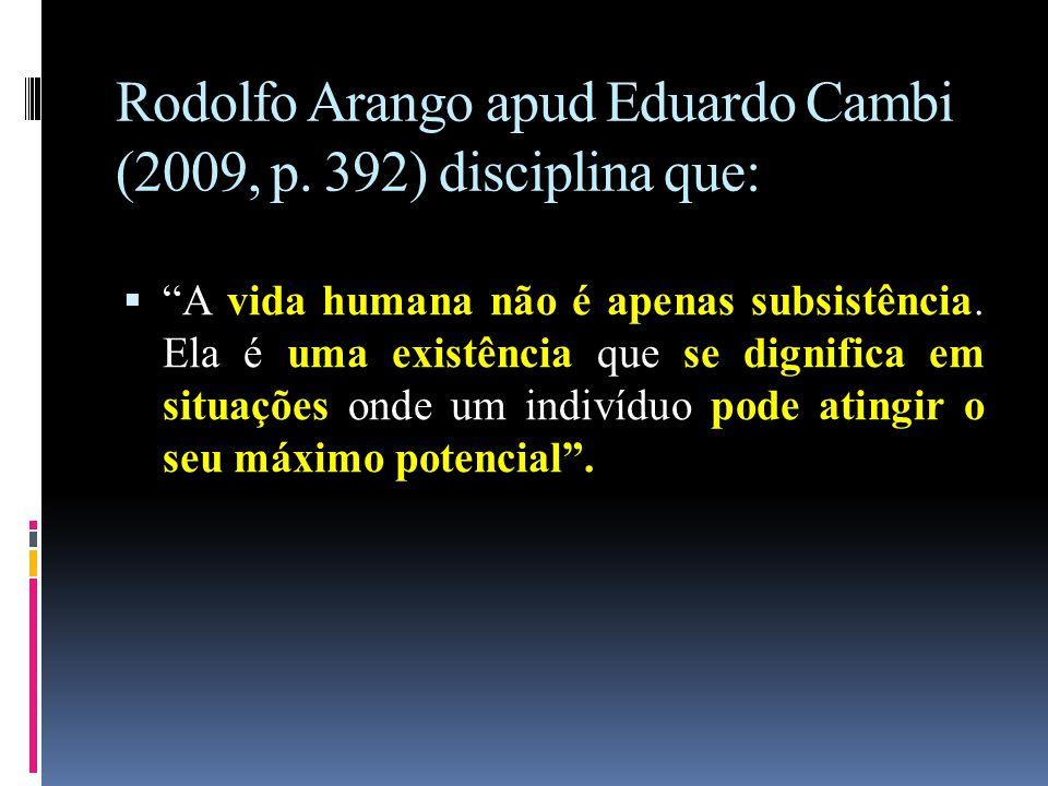 Rodolfo Arango apud Eduardo Cambi (2009, p. 392) disciplina que: