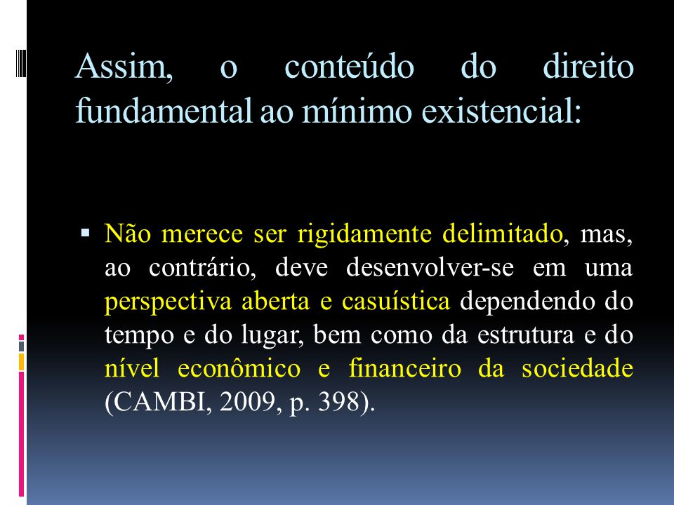 Assim, o conteúdo do direito fundamental ao mínimo existencial: