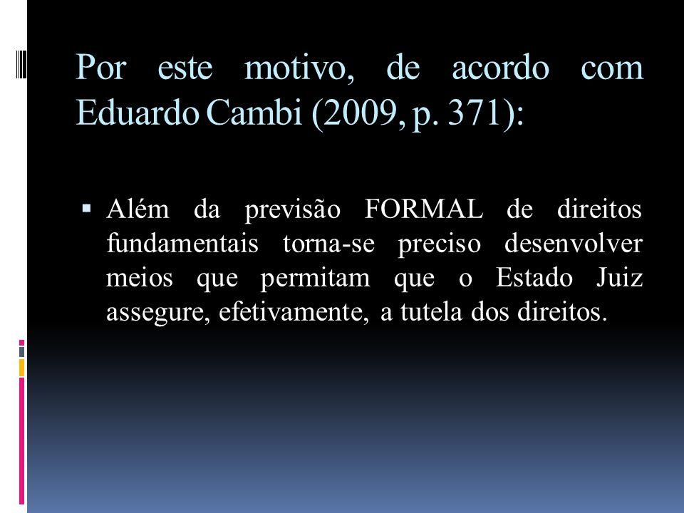 Por este motivo, de acordo com Eduardo Cambi (2009, p. 371):