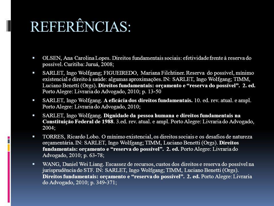 REFERÊNCIAS: OLSEN, Ana Carolina Lopes. Direitos fundamentais sociais: efetividade frente à reserva do possível. Curitiba: Juruá, 2008;