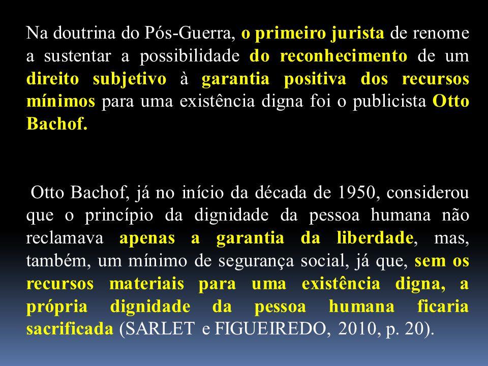 Na doutrina do Pós-Guerra, o primeiro jurista de renome a sustentar a possibilidade do reconhecimento de um direito subjetivo à garantia positiva dos recursos mínimos para uma existência digna foi o publicista Otto Bachof.