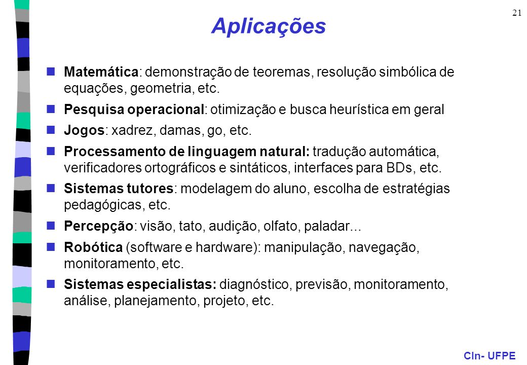 Aplicações Matemática: demonstração de teoremas, resolução simbólica de equações, geometria, etc.