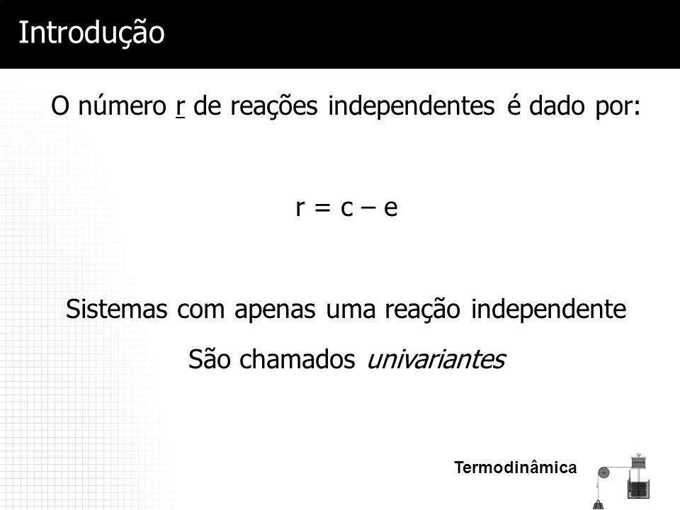Introdução O número r de reações independentes é dado por: r = c – e