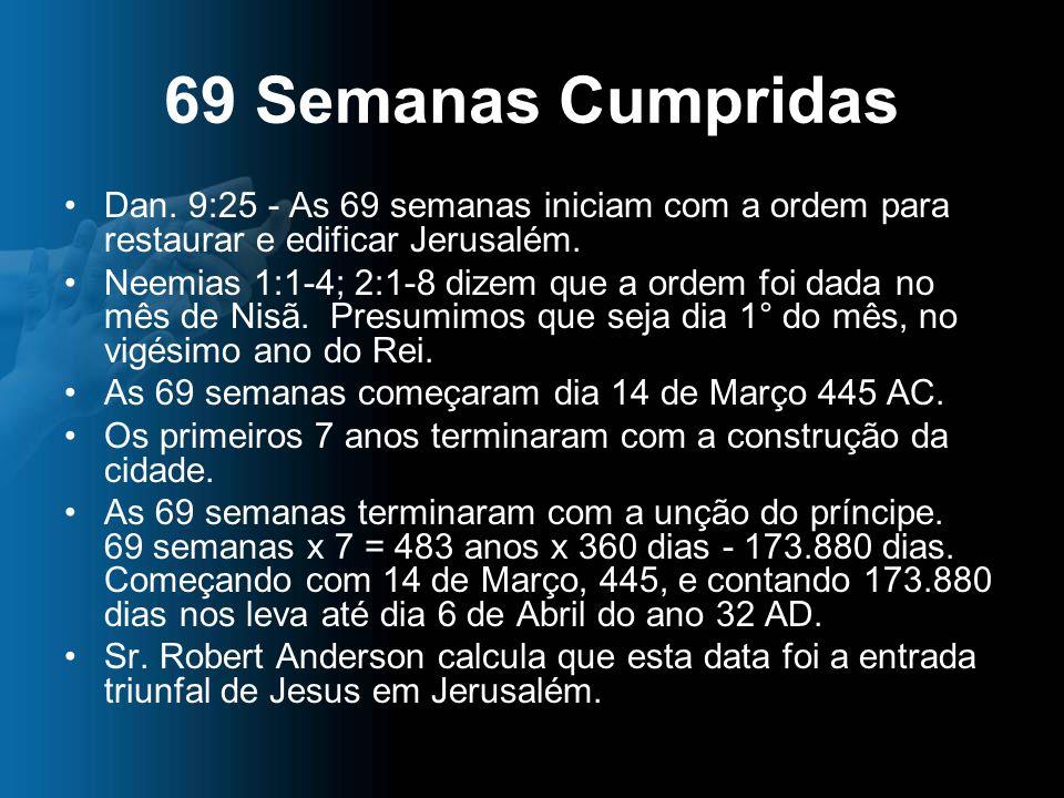 69 Semanas Cumpridas Dan. 9:25 - As 69 semanas iniciam com a ordem para restaurar e edificar Jerusalém.