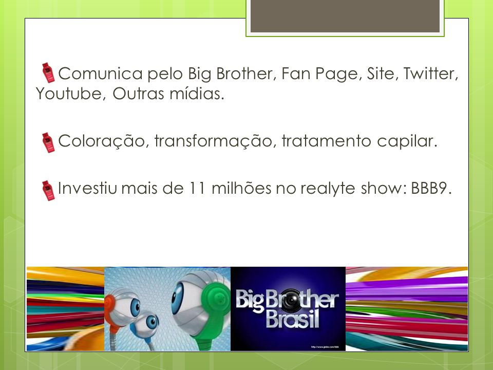 Comunica pelo Big Brother, Fan Page, Site, Twitter, Youtube, Outras mídias.