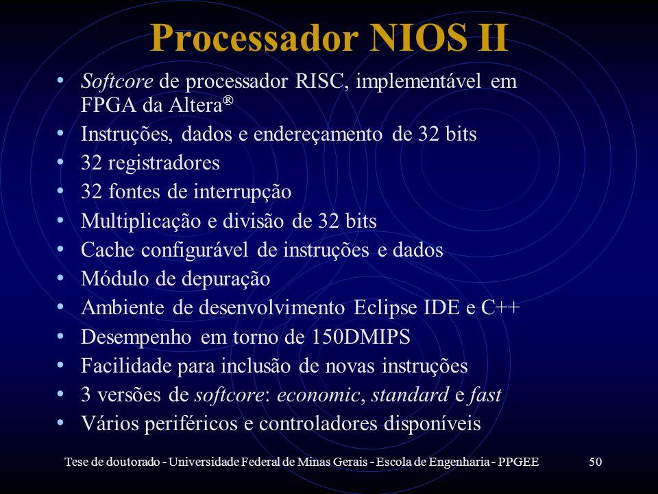 Processador NIOS II Softcore de processador RISC, implementável em FPGA da Altera® Instruções, dados e endereçamento de 32 bits.