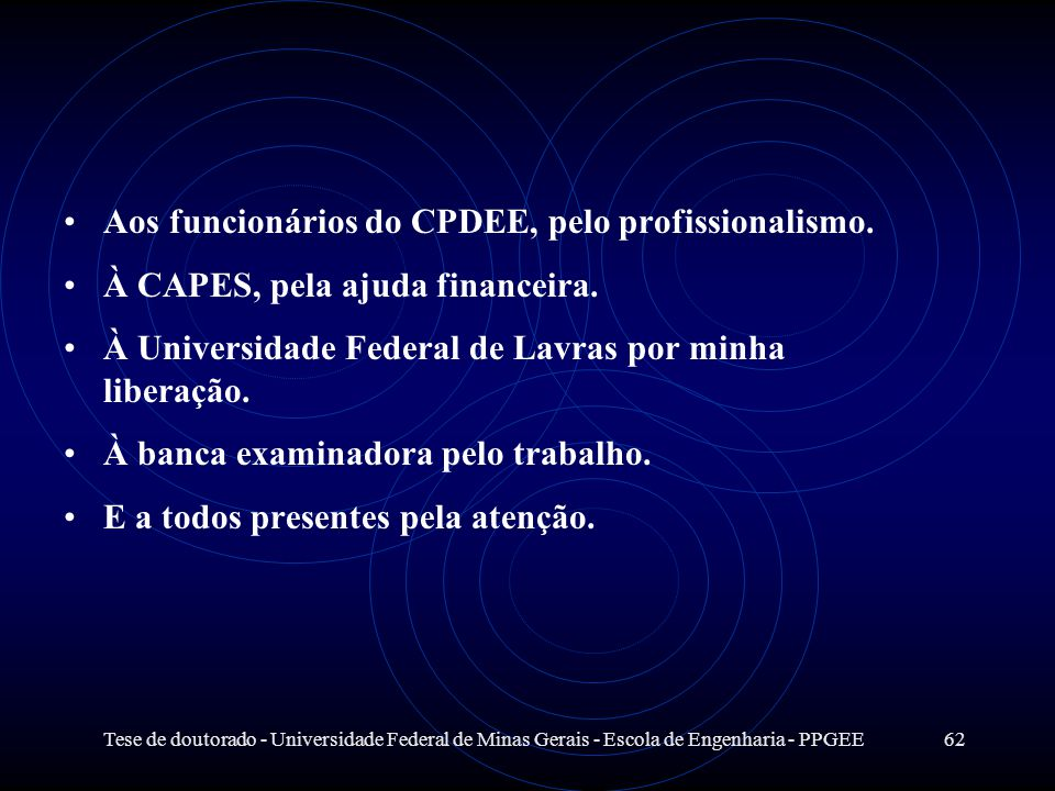 Aos funcionários do CPDEE, pelo profissionalismo.