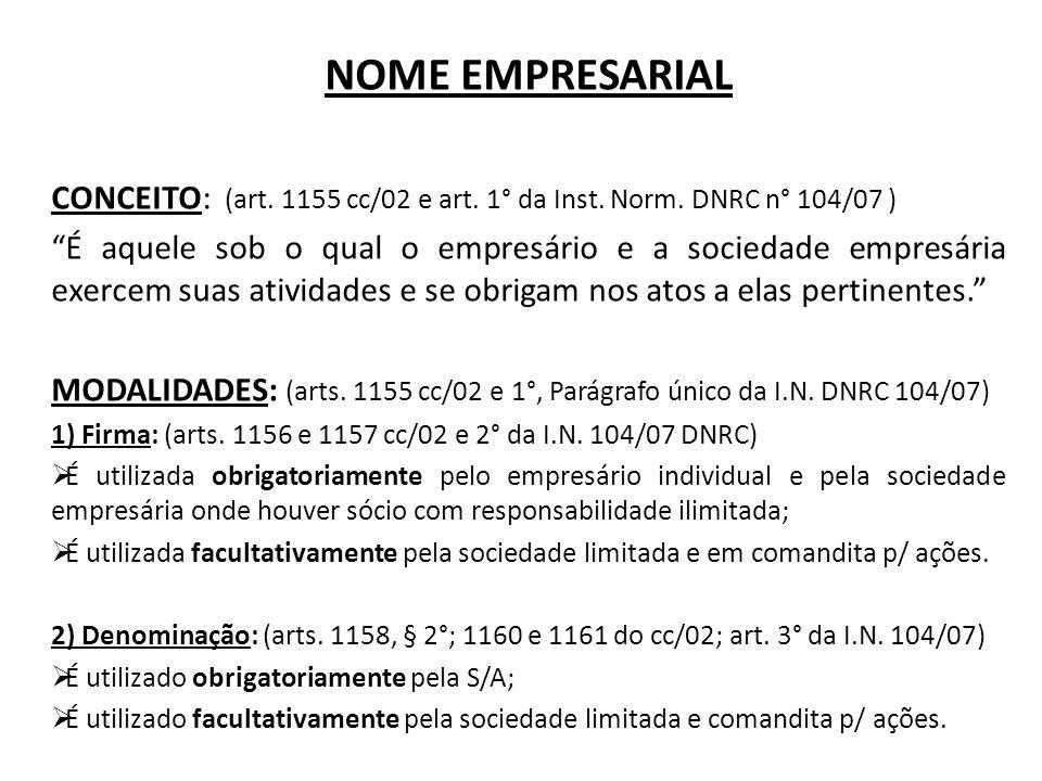 NOME EMPRESARIAL CONCEITO: (art. 1155 cc/02 e art. 1° da Inst. Norm. DNRC n° 104/07 )