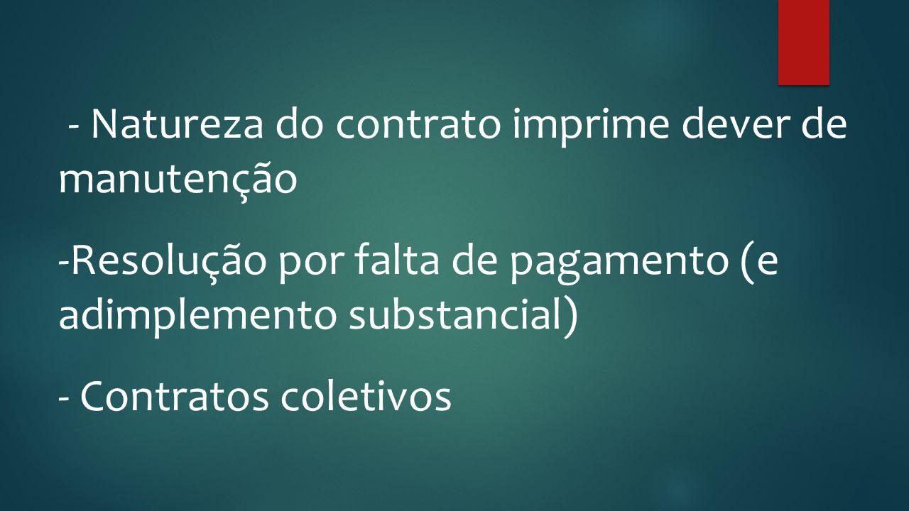 - Natureza do contrato imprime dever de manutenção