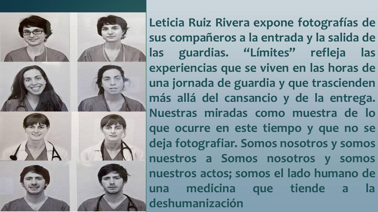 Leticia Ruiz Rivera expone fotografías de sus compañeros a la entrada y la salida de las guardias.