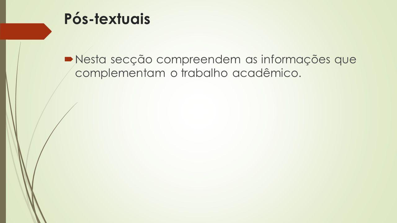 Pós-textuais Nesta secção compreendem as informações que complementam o trabalho acadêmico.
