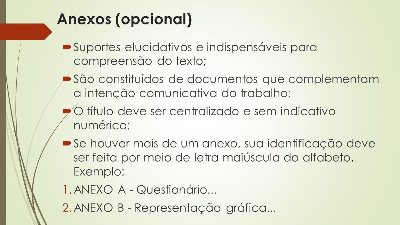 Anexos (opcional) Suportes elucidativos e indispensáveis para compreensão do texto;
