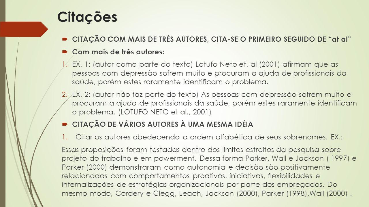 Citações CITAÇÃO COM MAIS DE TRÊS AUTORES, CITA-SE O PRIMEIRO SEGUIDO DE at al Com mais de três autores: