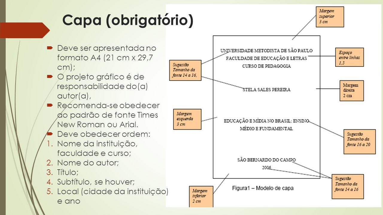 Capa (obrigatório) Deve ser apresentada no formato A4 (21 cm x 29,7 cm); O projeto gráfico é de responsabilidade do(a) autor(a),