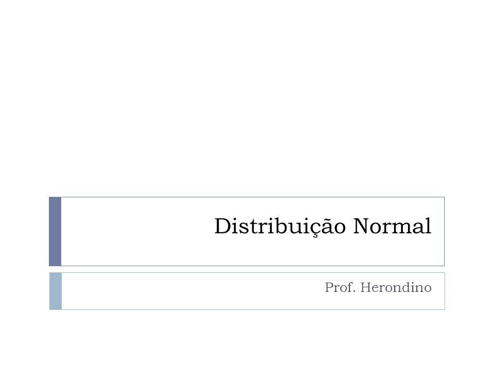 Distribuição Normal Prof. Herondino