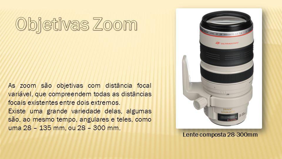 Objetivas Zoom As zoom são objetivas com distância focal variável, que compreendem todas as distâncias focais existentes entre dois extremos.