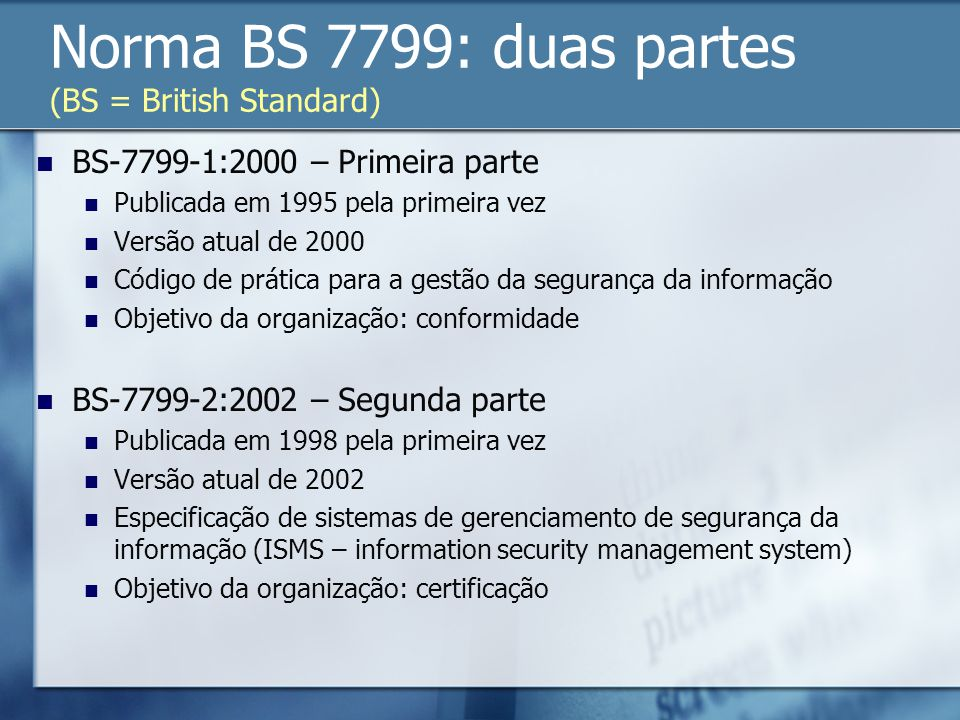 Norma BS 7799: duas partes (BS = British Standard)