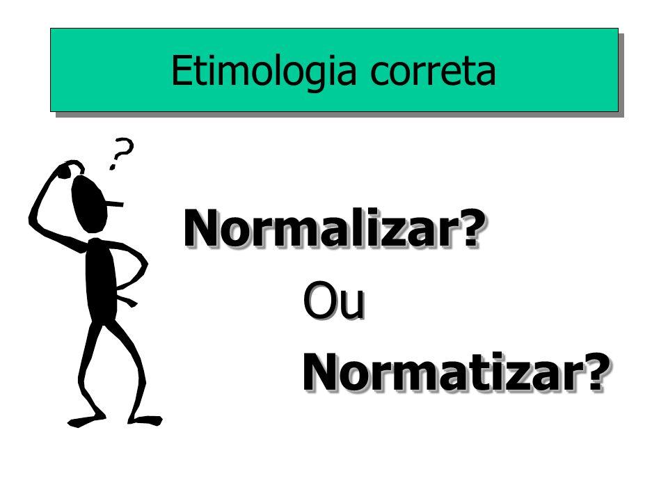 Etimologia correta Normalizar Ou Normatizar