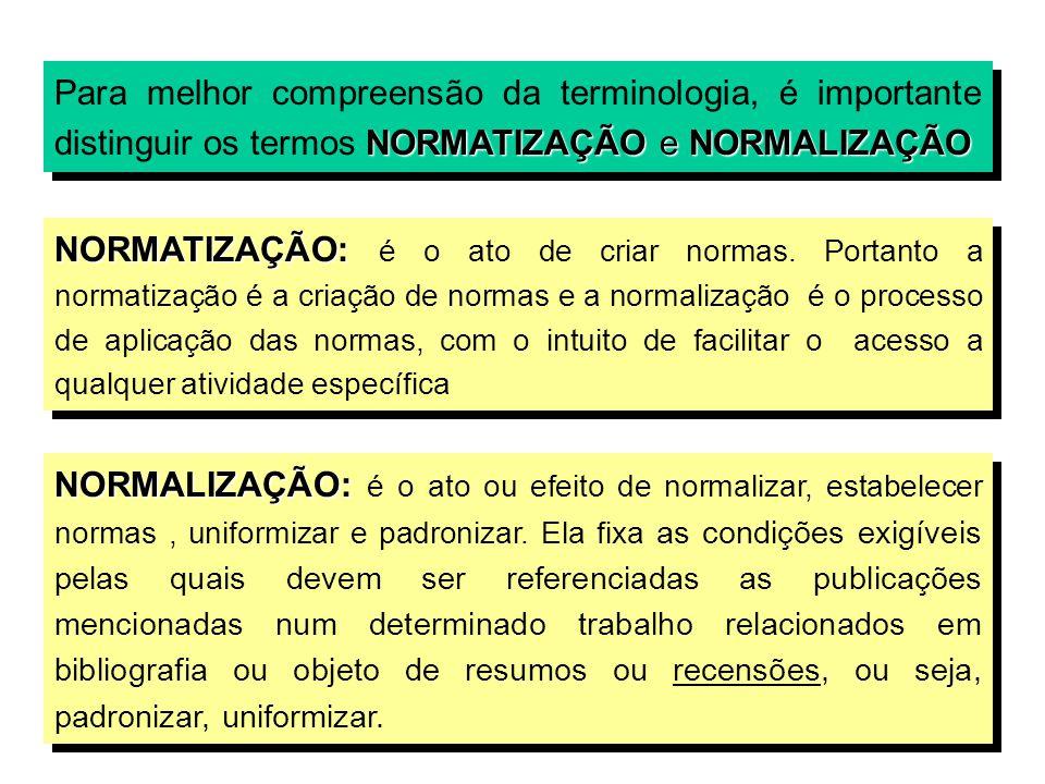 Para melhor compreensão da terminologia, é importante distinguir os termos NORMATIZAÇÃO e NORMALIZAÇÃO