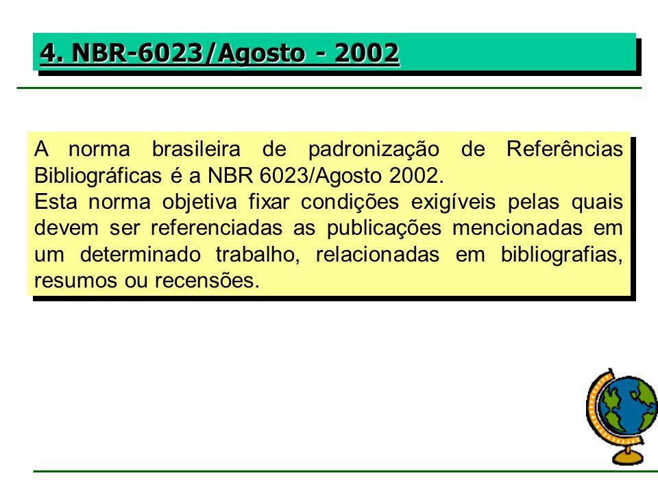 4. NBR-6023/Agosto - 2002 A norma brasileira de padronização de Referências Bibliográficas é a NBR 6023/Agosto 2002.