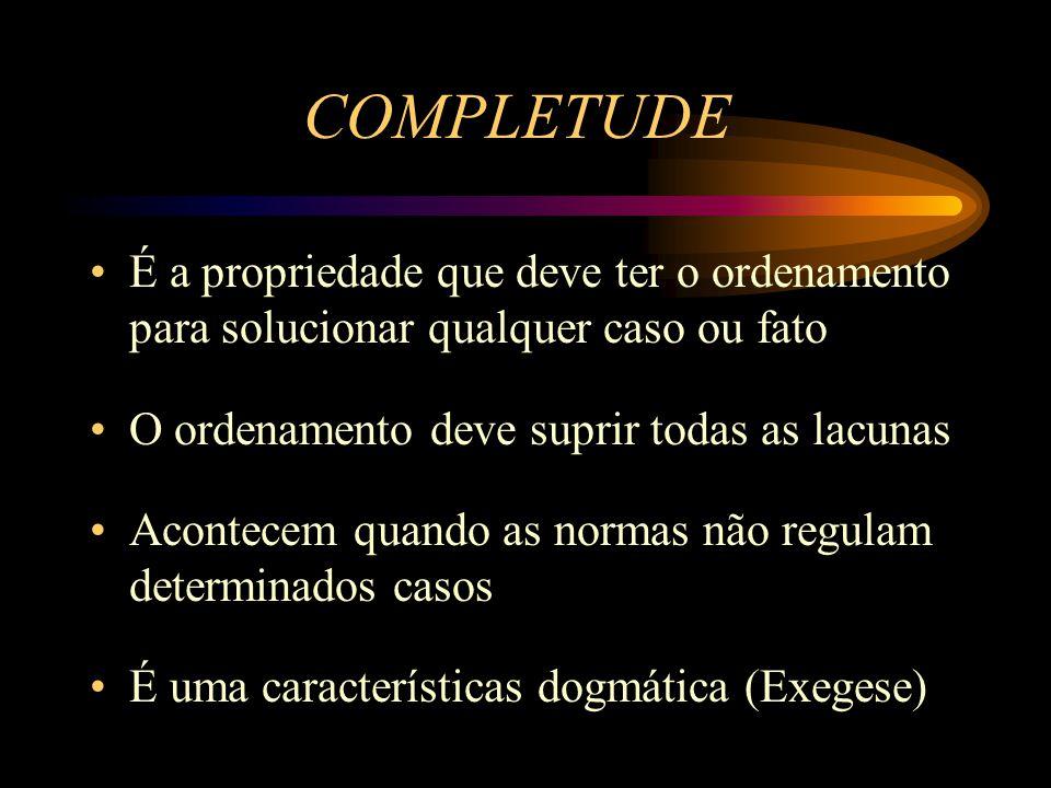 COMPLETUDE É a propriedade que deve ter o ordenamento para solucionar qualquer caso ou fato. O ordenamento deve suprir todas as lacunas.