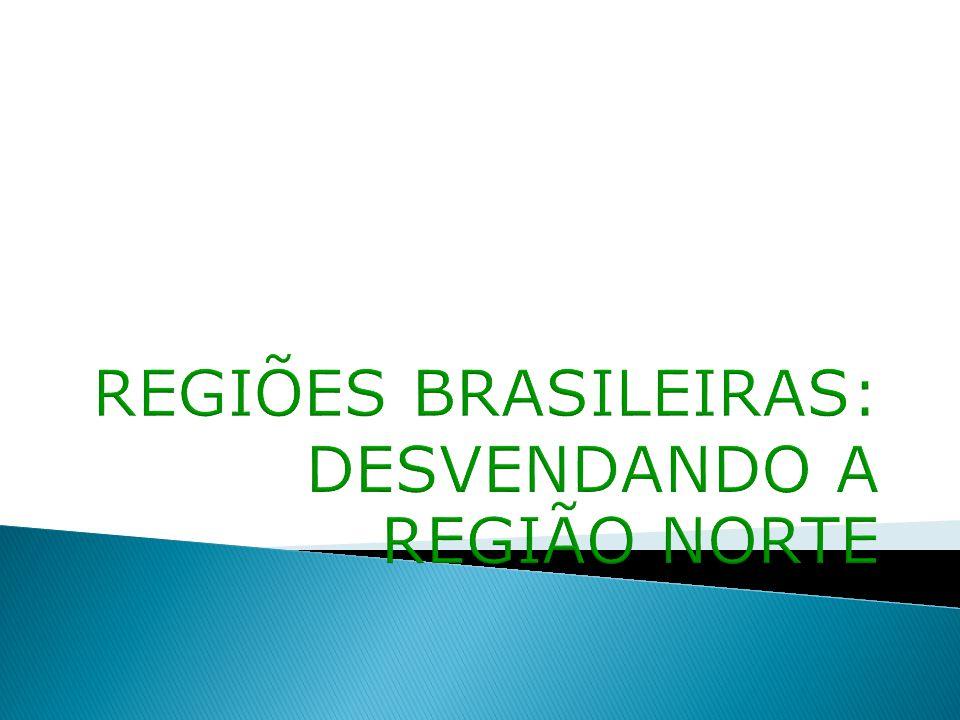 REGIÕES BRASILEIRAS: DESVENDANDO A REGIÃO NORTE