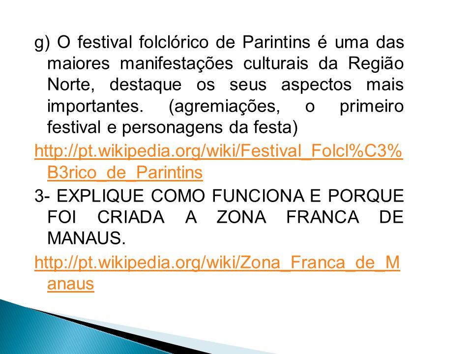 g) O festival folclórico de Parintins é uma das maiores manifestações culturais da Região Norte, destaque os seus aspectos mais importantes. (agremiações, o primeiro festival e personagens da festa)