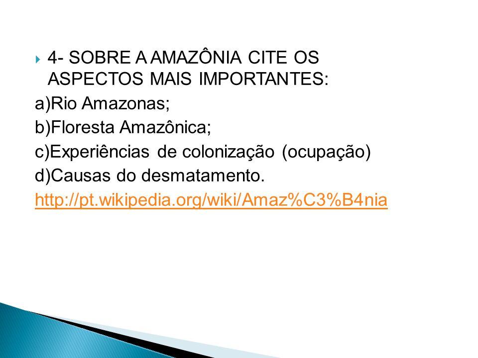 4- SOBRE A AMAZÔNIA CITE OS ASPECTOS MAIS IMPORTANTES: