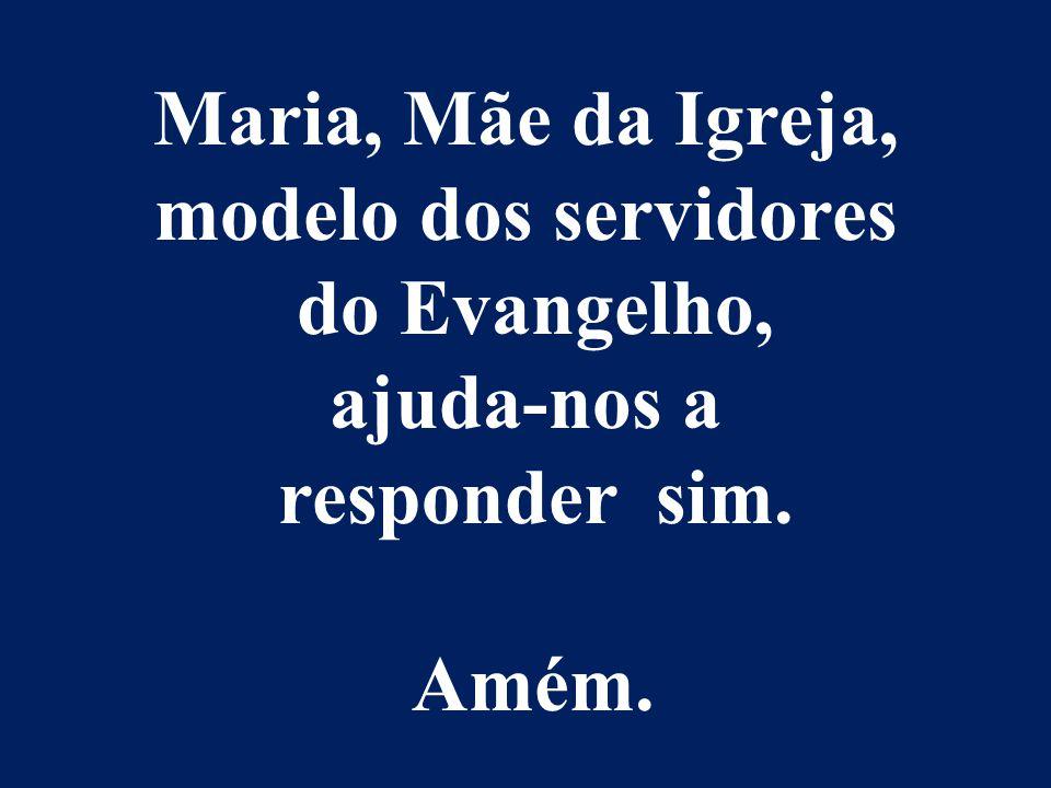 Maria, Mãe da Igreja, modelo dos servidores do Evangelho, ajuda-nos a