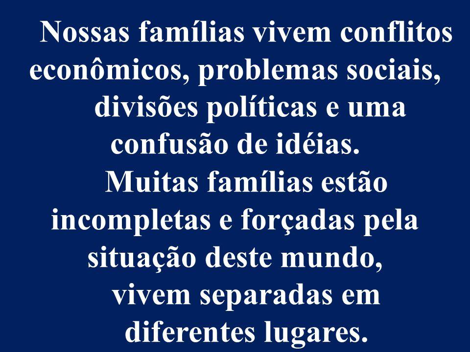 Nossas famílias vivem conflitos econômicos, problemas sociais,