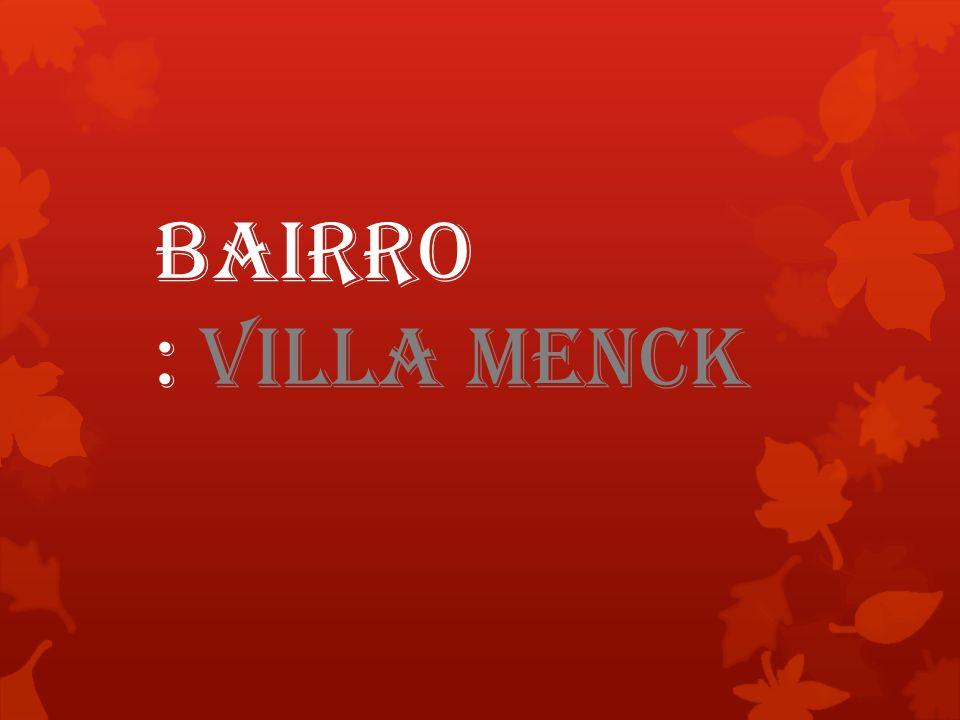 Bairro : Villa MENCK