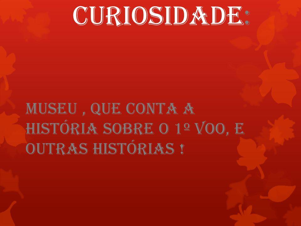 Curiosidade: Museu , que CONTA a história sobre o 1º Voo, e outras histórias !