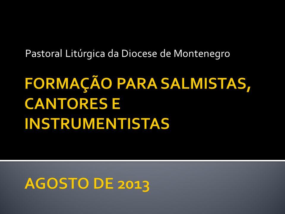 FORMAÇÃO PARA SALMISTAS, CANTORES E INSTRUMENTISTAS AGOSTO DE 2013