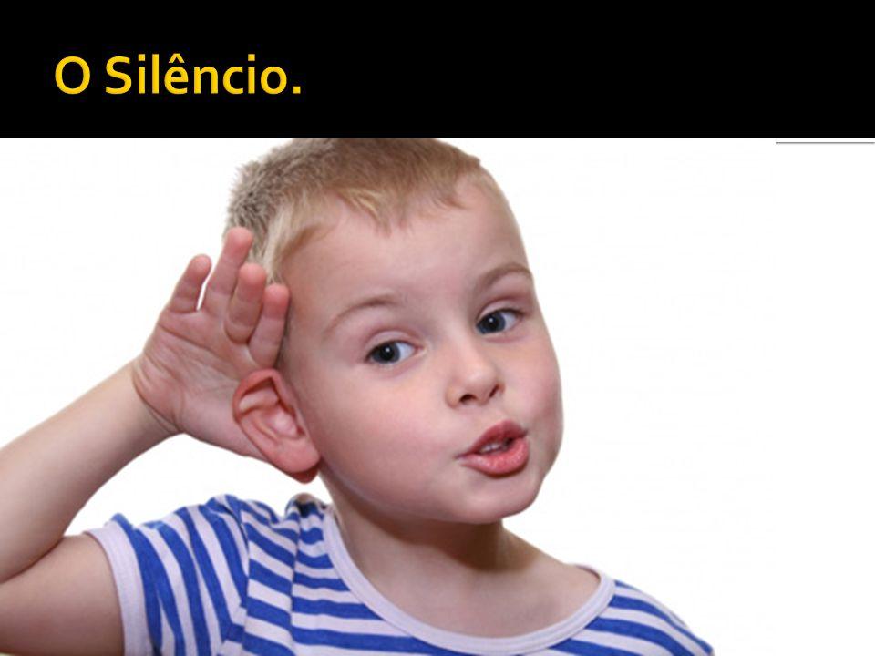 O Silêncio.