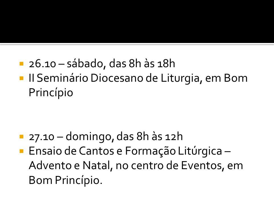26.10 – sábado, das 8h às 18h II Seminário Diocesano de Liturgia, em Bom Princípio. 27.10 – domingo, das 8h às 12h.