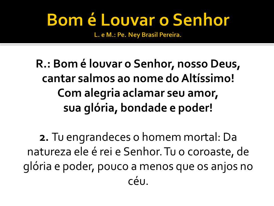 Bom é Louvar o Senhor L. e M.: Pe. Ney Brasil Pereira.